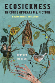 Ecosickness in Contemporary U.S. Fiction: Environment and Affect