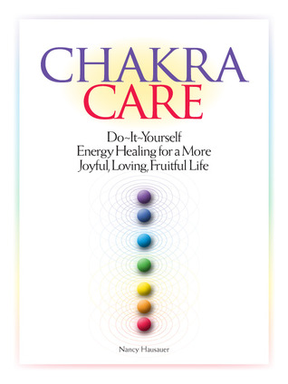 Chakra Care: Do-It-Yourself Energy Healing for a More Joyful, Loving, Fruitful Life