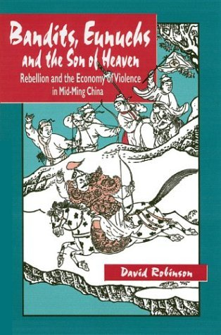 Bandits, Eunuchs and the Son of Heaven: Rebellion and the Economy of Violence in Mid-Ming China