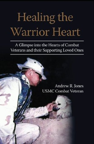 Healing the Warrior Heart: A Glimpse into the Hearts of Combat Veterans and their Supporting Loved Ones