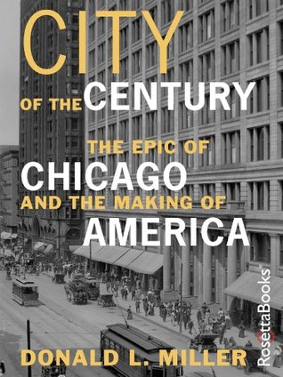 Ebook City of the Century: The Epic of Chicago and the Making of America by Donald L. Miller read!