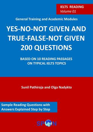 IELTS reading: YES-NO-NOT GIVEN and TRUE-FALSE-NOT-GIVEN 200 questions: volume 01