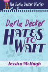 Darla Decker Hates to Wait (The Darla Decker Diaries, #1)