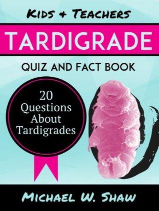 Kids & Teachers Tardigrade Quiz and Fact Book: 20 Questions About Tardigrades