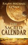 The Sacred Calendar by Ralph-Michael Chiaia