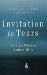 Invitation to Tears: A Guide to Grieving Well