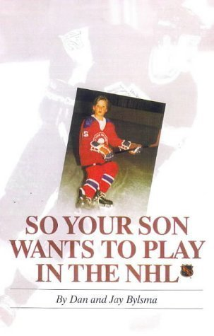 By Dan Bylsma - So Your Son Wants to Play in the NHL: 1st (first) Edition