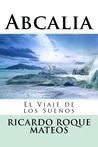 Abcalia, El Viaje de los Sueños by Ricardo Roque Mateos