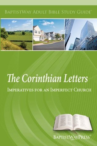 The Corinthian Letters: Imperatives for an Imperfect Church