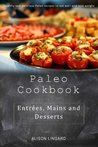 Paleo Cookbook - Entrées, Mains & Desserts: Healthy and delicious Paleo recipes to eat well and lose weight
