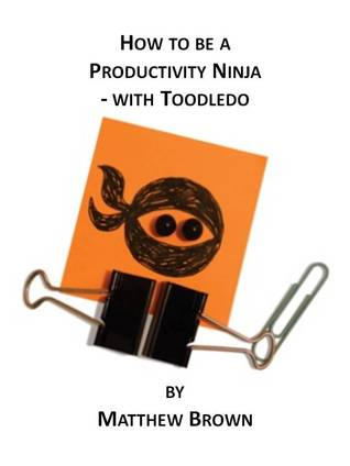 How To Be A Productivity Ninja: With Toodledo