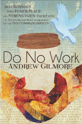 Do No Work: Beat Burnout, Find Inner Peace, and Strengthen Your Faith by Studying the Most Overlooked of the Ten Commandments