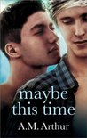 Maybe This Time by A.M. Arthur