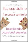 Best Friends, Occasional Enemies by Lisa Scottoline