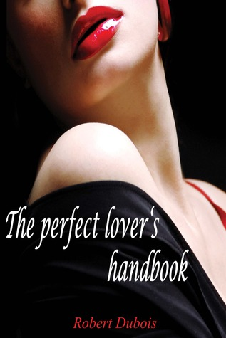 Ebook The perfect lover's handbook by Robert   Dubois DOC!