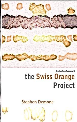 The Swiss Orange Project (Creatureform Fables #1-6)