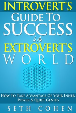 Introvert's Guide To Success In An Extrovert's World: How To Take Advantage Of Your Inner Power & Quiet Genius (Complete Collection with 30+ Bonus Books)