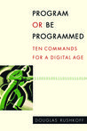 Program or Be Programmed: Ten Commands for a Digital Age