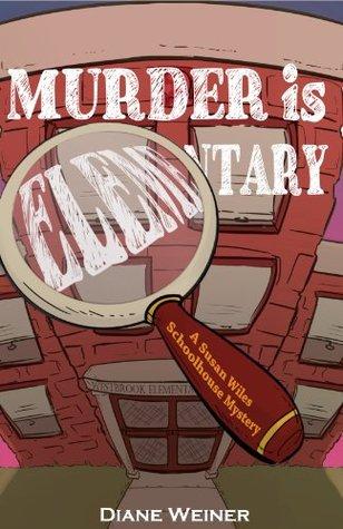 Murder is Elementary(Susan Wiles Schoolhouse Mystery 1) - Diane Weiner