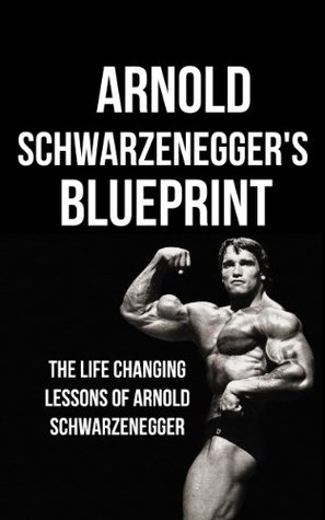 Arnold schwarzeneggers blueprint the life changing lessons of 22052072 malvernweather Image collections