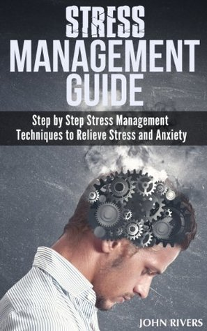 Stress Management Guide: Step by Step Stress Management Techniques to Relieve Stress and Anxiety