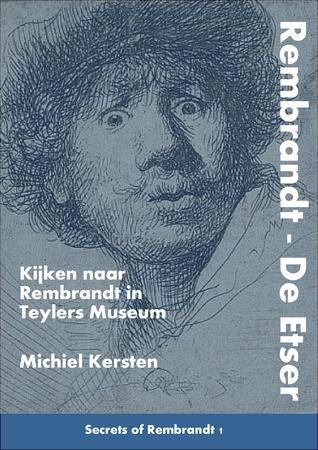 Rembrandt: De Etser. Kijken naar Rembrandt in Teylers Museum