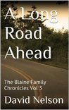 A Long Road Ahead: The Blaine Family Chronicles Vol 3