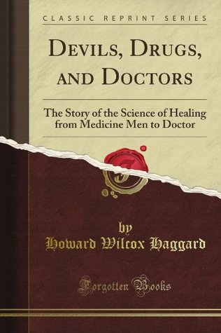 Devils, Drugs and Doctors: The Story of the Science of Healing from Medicineman to Doctor