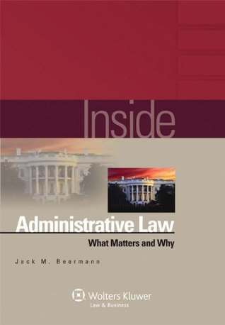 Inside Administrative Law: What Matters and Why (The Inside Series)