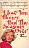I Love You Honey, But the Season's Over by Connie Clausen