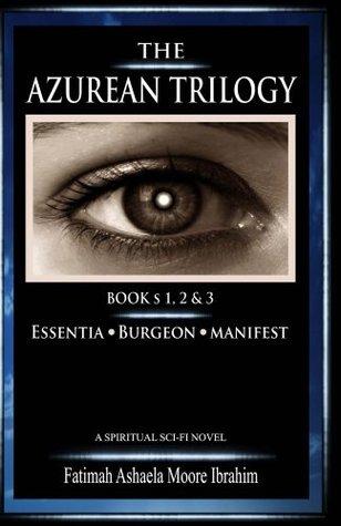 The Azurean Trilogy (All Three Books: 1, 2 & 3): Essentia, Burgeor & Manifest