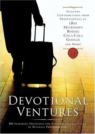 Devotional Ventures: 60 Inspiring Devotions for the Business Professionals by Business Professionals