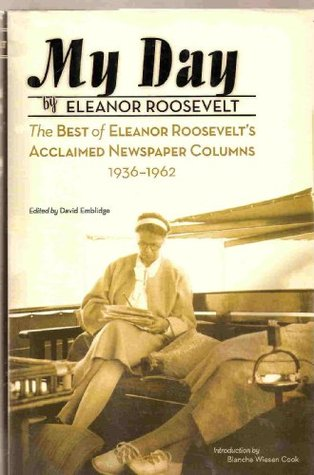 My Day - The Best Of Eleanor Roosevelt's Acclaimed Newspaper Columns 1936-1962