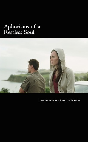 Aphorisms of a Restless Soul by Doutor Luis Alexandre Ribei...