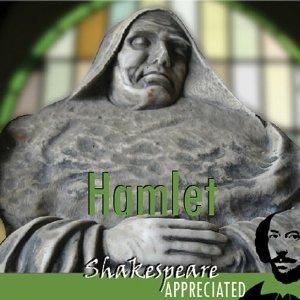 Hamlet: Shakespeare Appreciated