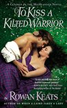 To Kiss a Kilted Warrior (Claimed by the Highlander, #3)