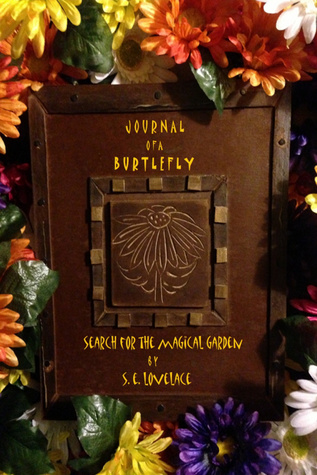 Journal of a Burtlefly Search For The Magical Garden