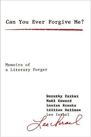 Can You Ever Forgive Me?: Memoirs of a Literary Forger