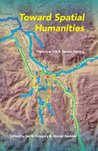 Toward Spatial Humanities: Historical GIS and Spatial History (The Spatial Humanities)
