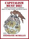 Capitalism Must Die!