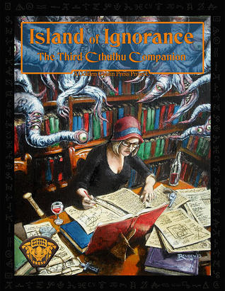 Island of Ignorance: The Third Cthulhu Companion