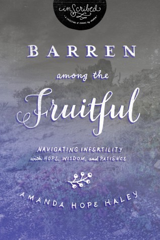 Barren Among the Fruitful: Navigating Infertility with Hope, Wisdom, and Patience(InScribed Collection) (ePUB)