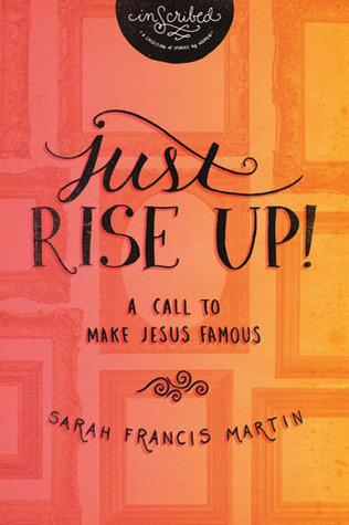 Just RISE UP!: A Call to Make Jesus Famous(InScribed Collection)