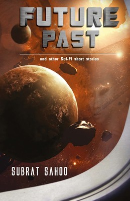Future Past and Other Sci-Fi Short Stories by Subrat Sahoo