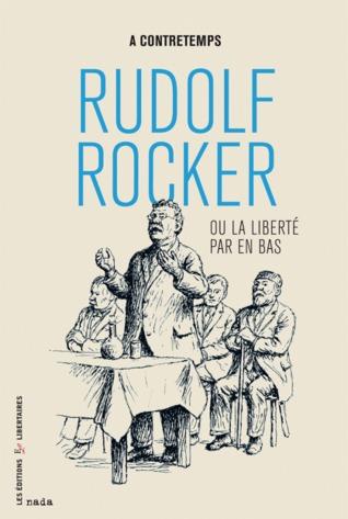 Rudolf Rocker, ou la liberté par en bas