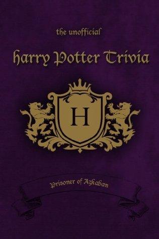 The Unofficial Harry Potter Trivia: Prisoner of Azkaban
