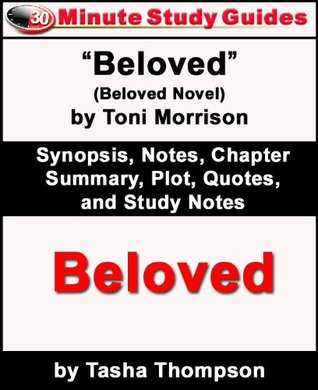 """30-Minute Study Guide: """"Beloved"""" (Beloved Novel) by Toni Morrison Synopsis, Notes, Chapter Summary, Plot, Quotes, and Study Notes"""