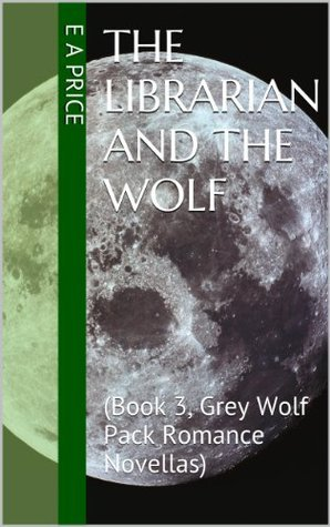 The Librarian and the Wolf (Grey Wolf Pack, #3)