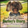 Not Like the Others-Harley's Story: Having a Pet with Special Needs