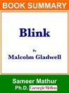 """Summary of """"Blink"""" By Malcolm Gladwell by Sameer Mathur"""
